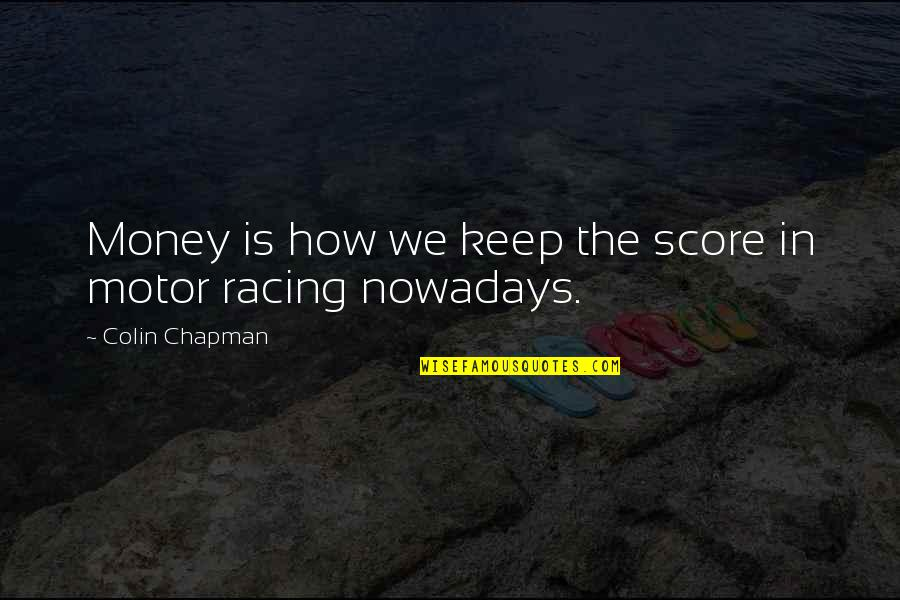 Sottsass Quotes By Colin Chapman: Money is how we keep the score in