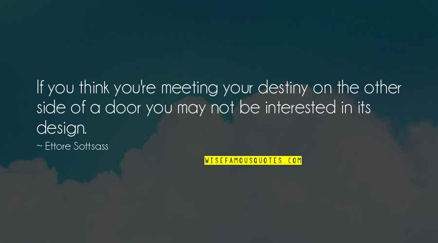 Sottsass Quotes By Ettore Sottsass: If you think you're meeting your destiny on