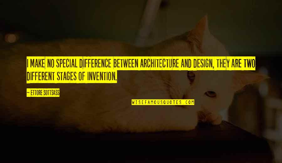 Sottsass Quotes By Ettore Sottsass: I make no special difference between architecture and