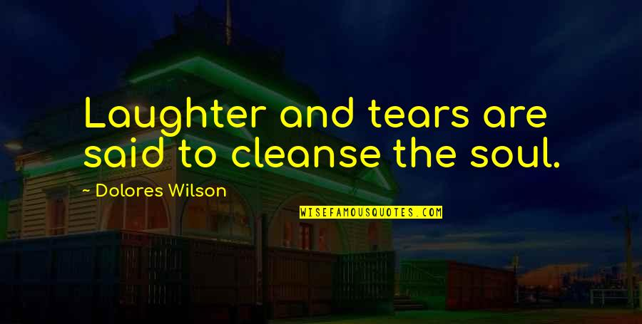 Soul Cleanse Quotes By Dolores Wilson: Laughter and tears are said to cleanse the