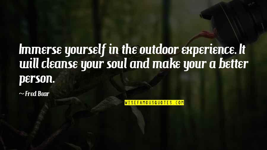Soul Cleanse Quotes By Fred Bear: Immerse yourself in the outdoor experience. It will