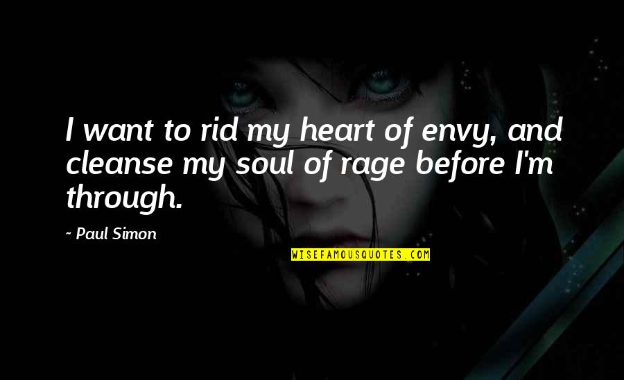 Soul Cleanse Quotes By Paul Simon: I want to rid my heart of envy,