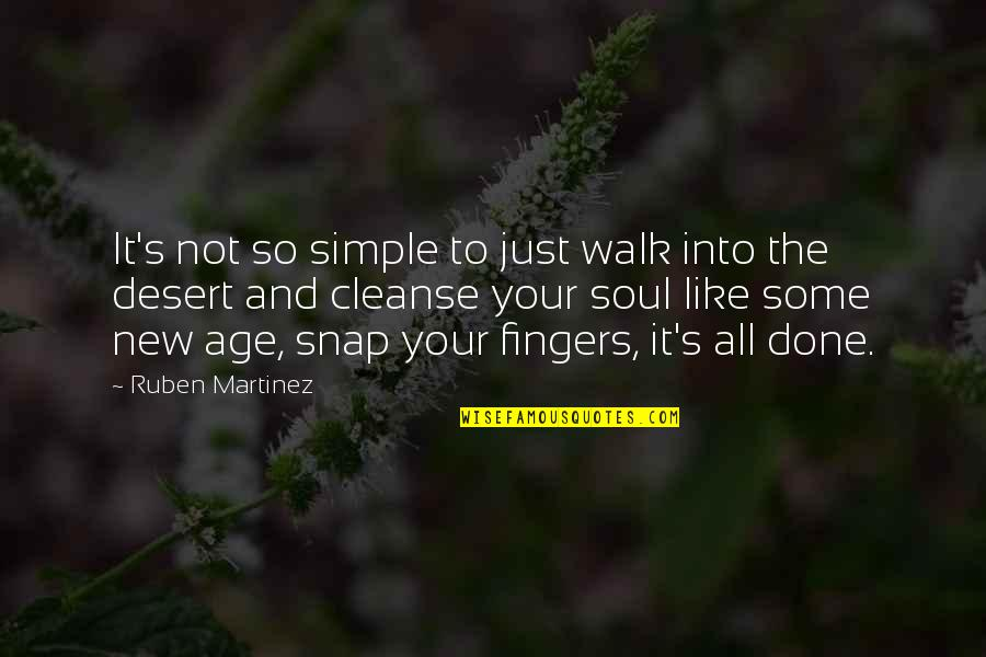 Soul Cleanse Quotes By Ruben Martinez: It's not so simple to just walk into