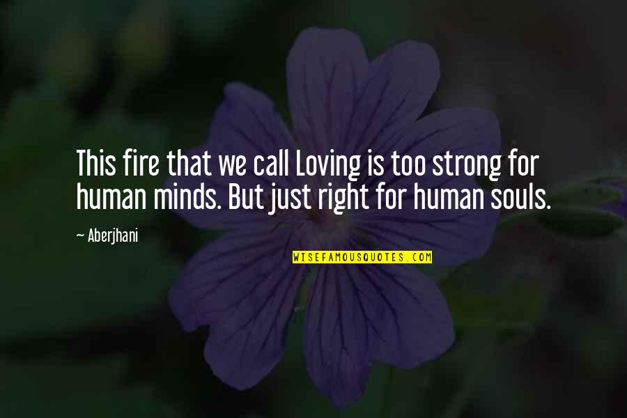 Soul Fire Quotes By Aberjhani: This fire that we call Loving is too
