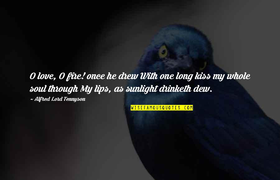 Soul Fire Quotes By Alfred Lord Tennyson: O love, O fire! once he drew With