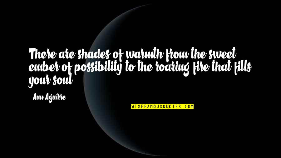 Soul Fire Quotes By Ann Aguirre: There are shades of warmth from the sweet
