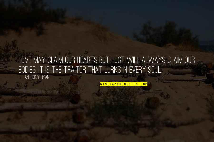 Soul Fire Quotes By Anthony Ryan: Love may claim our hearts but lust will