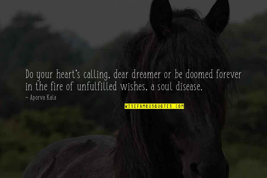 Soul Fire Quotes By Aporva Kala: Do your heart's calling, dear dreamer or be