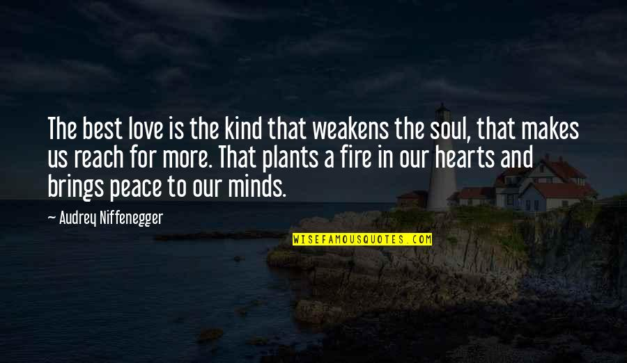 Soul Fire Quotes By Audrey Niffenegger: The best love is the kind that weakens