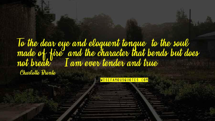 Soul Fire Quotes By Charlotte Bronte: To the dear eye and eloquent tongue, to
