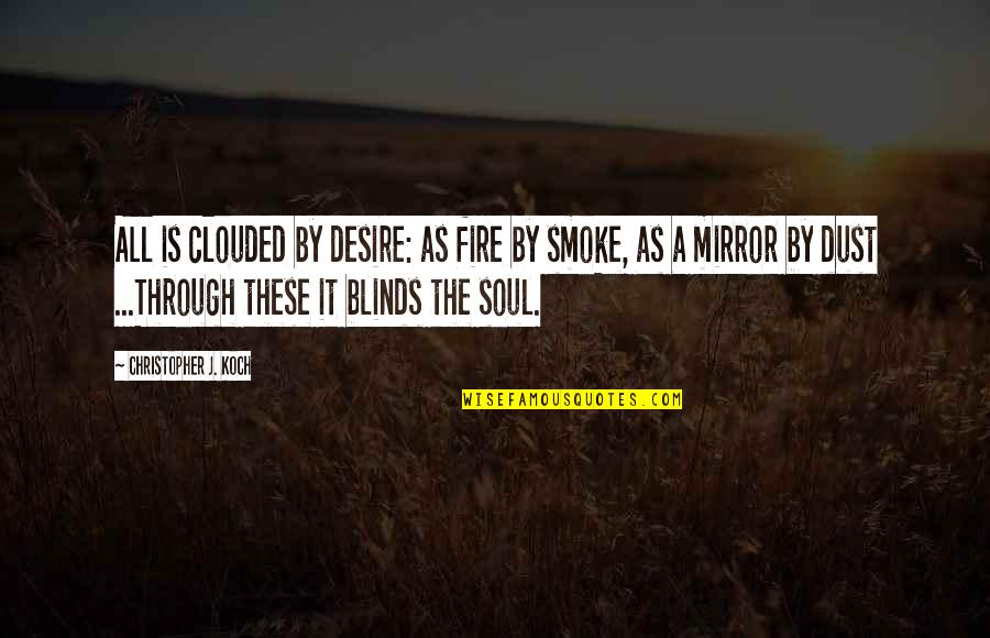 Soul Fire Quotes By Christopher J. Koch: All is clouded by desire: as fire by
