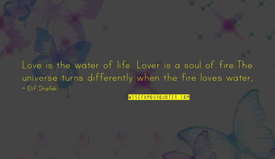 Soul Fire Quotes By Elif Shafak: Love is the water of life. Lover is