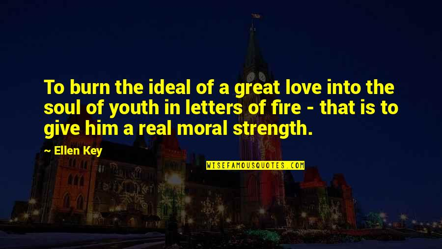 Soul Fire Quotes By Ellen Key: To burn the ideal of a great love