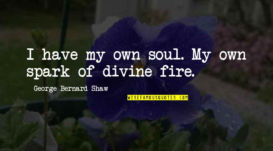 Soul Fire Quotes By George Bernard Shaw: I have my own soul. My own spark