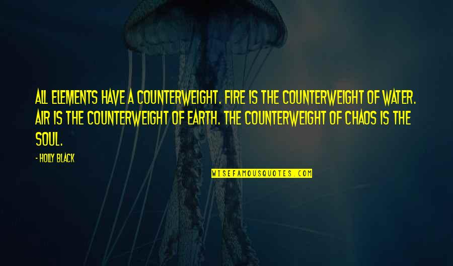 Soul Fire Quotes By Holly Black: All elements have a counterweight. Fire is the
