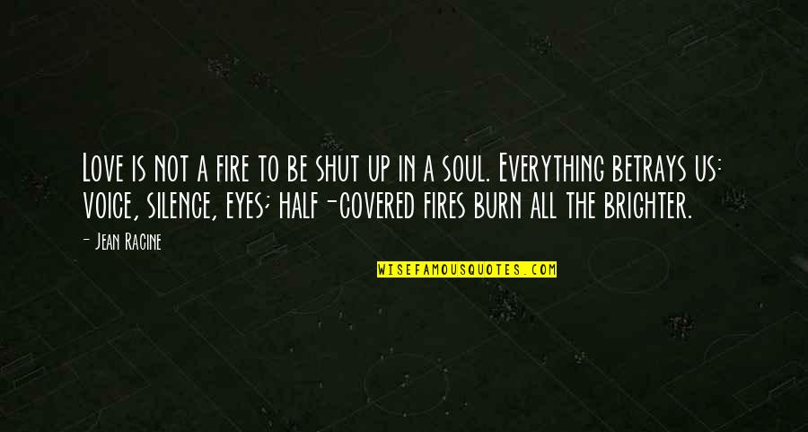Soul Fire Quotes By Jean Racine: Love is not a fire to be shut