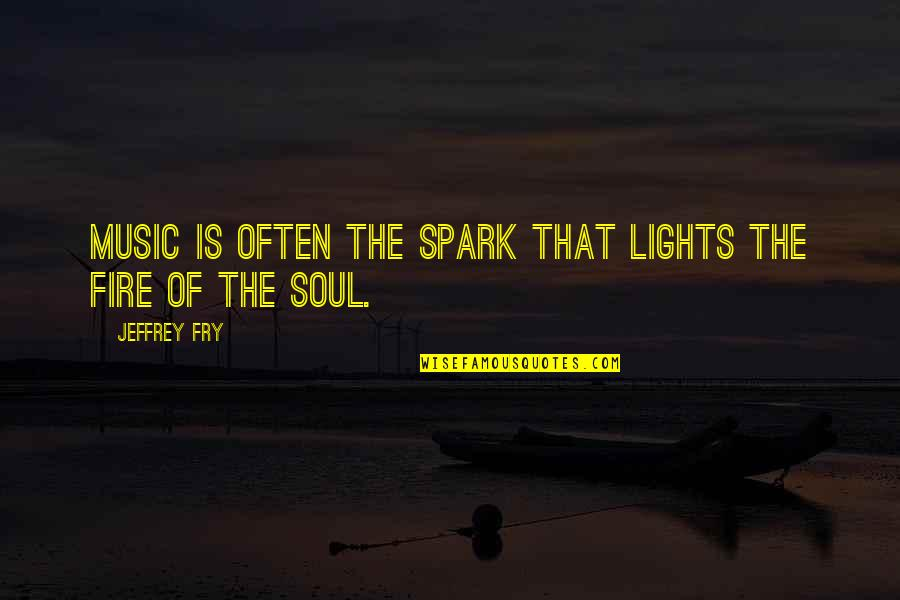 Soul Fire Quotes By Jeffrey Fry: Music is often the spark that lights the