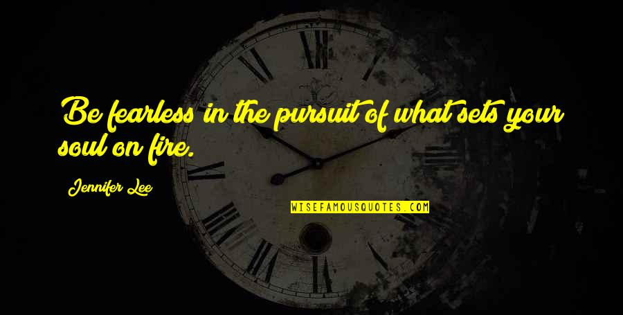 Soul Fire Quotes By Jennifer Lee: Be fearless in the pursuit of what sets