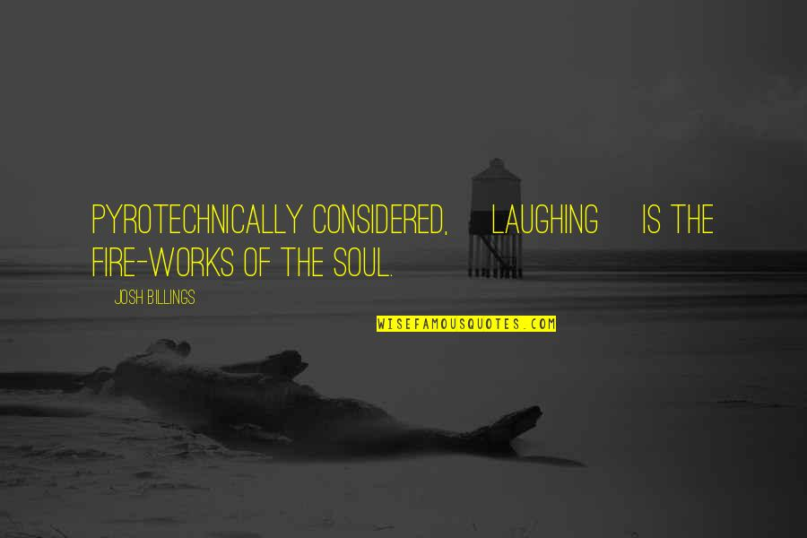 Soul Fire Quotes By Josh Billings: Pyrotechnically considered, [laughing] is the fire-works of the