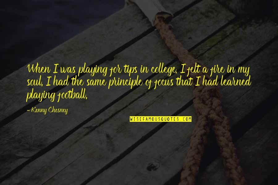 Soul Fire Quotes By Kenny Chesney: When I was playing for tips in college,