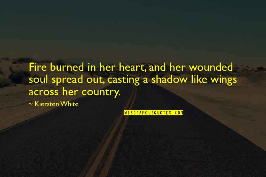 Soul Fire Quotes By Kiersten White: Fire burned in her heart, and her wounded