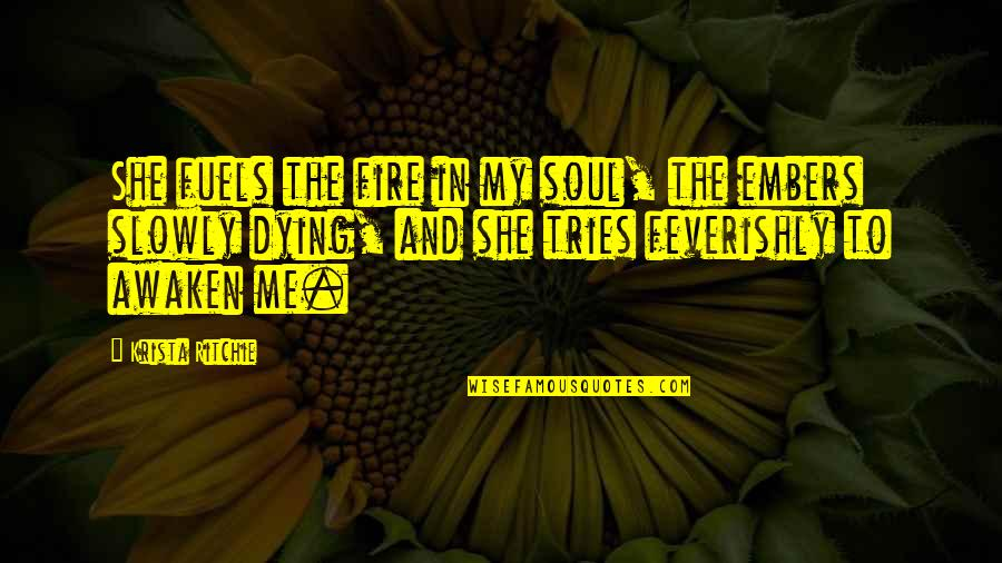 Soul Fire Quotes By Krista Ritchie: She fuels the fire in my soul, the