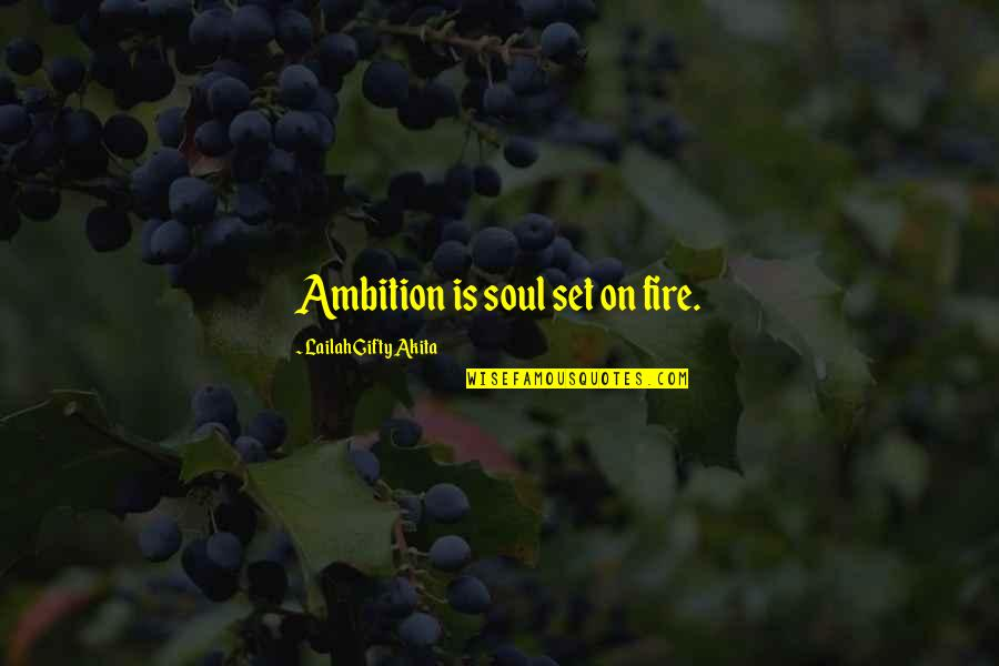 Soul Fire Quotes By Lailah Gifty Akita: Ambition is soul set on fire.