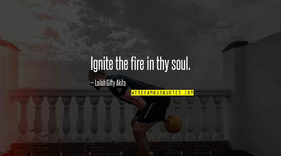 Soul Fire Quotes By Lailah Gifty Akita: Ignite the fire in thy soul.