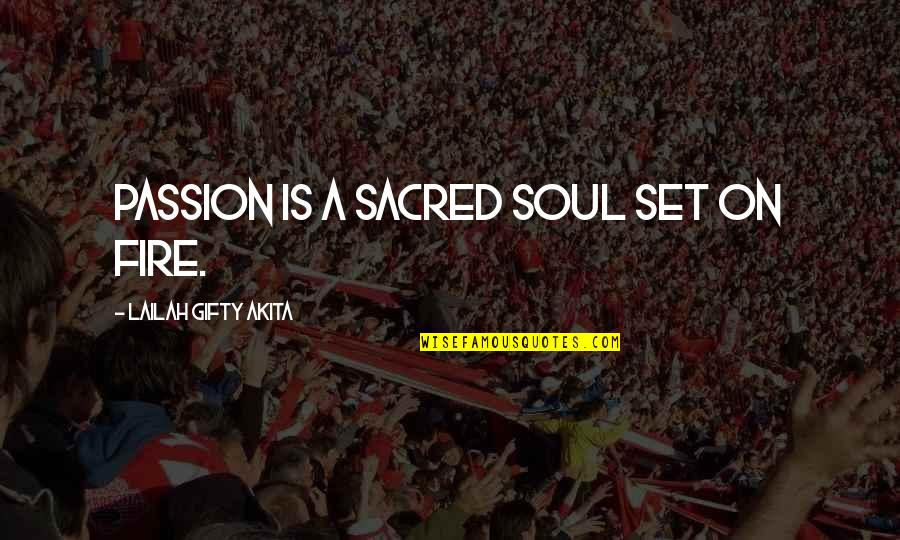 Soul Fire Quotes By Lailah Gifty Akita: Passion is a sacred soul set on fire.