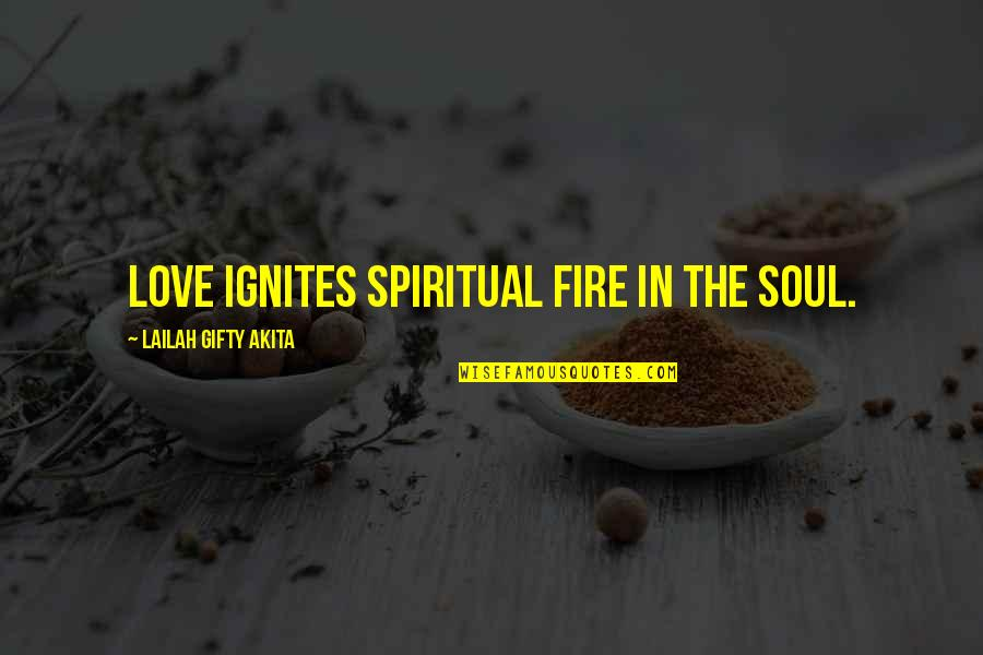 Soul Fire Quotes By Lailah Gifty Akita: Love ignites spiritual fire in the soul.