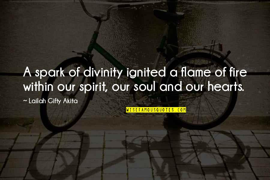 Soul Fire Quotes By Lailah Gifty Akita: A spark of divinity ignited a flame of