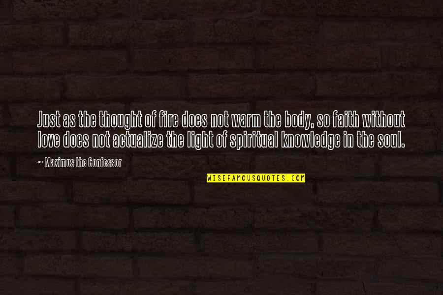 Soul Fire Quotes By Maximus The Confessor: Just as the thought of fire does not