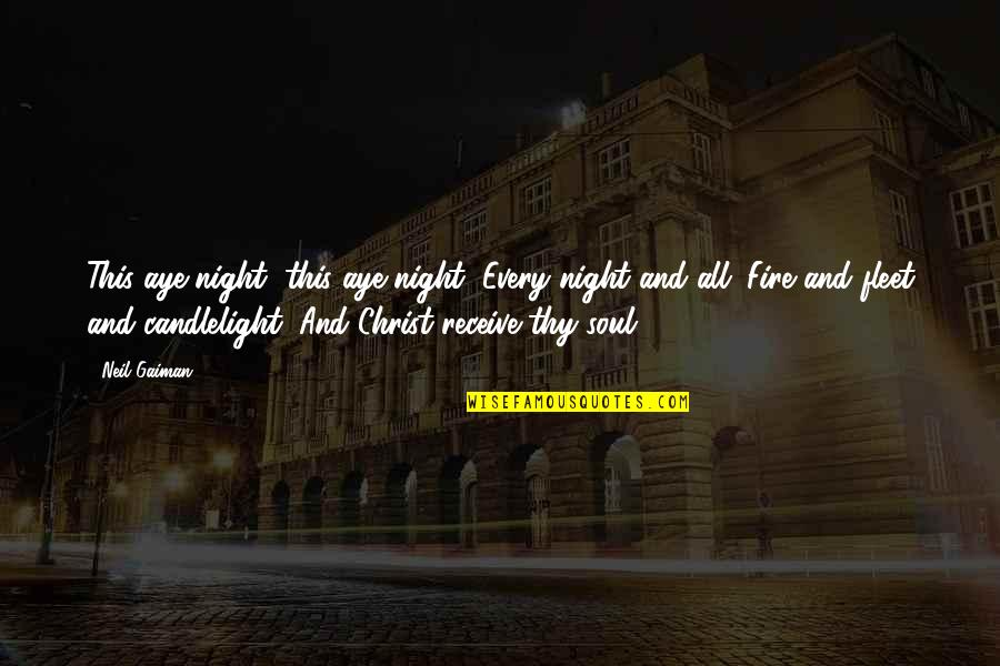 Soul Fire Quotes By Neil Gaiman: This aye night, this aye night; Every night