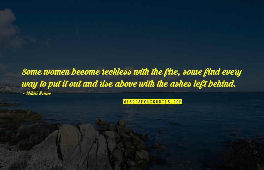 Soul Fire Quotes By Nikki Rowe: Some women become reckless with the fire, some