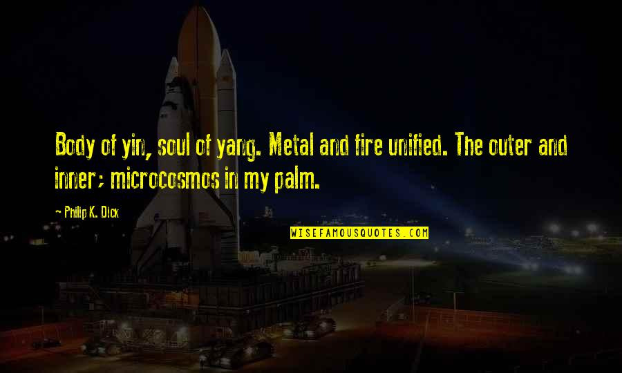 Soul Fire Quotes By Philip K. Dick: Body of yin, soul of yang. Metal and