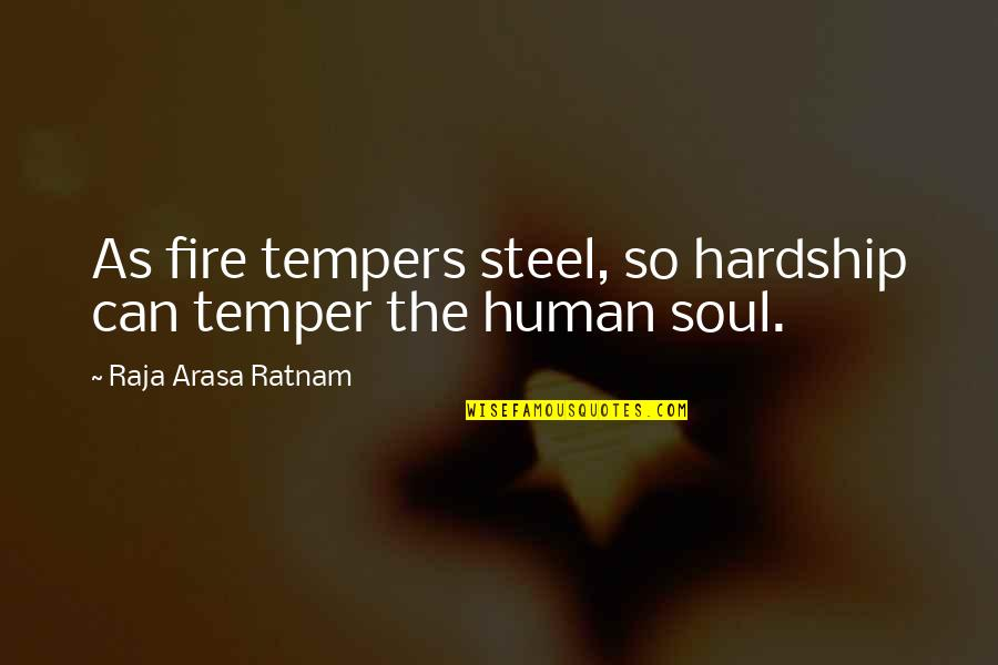 Soul Fire Quotes By Raja Arasa Ratnam: As fire tempers steel, so hardship can temper