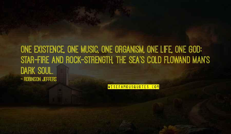 Soul Fire Quotes By Robinson Jeffers: One existence, one music, one organism, one life,