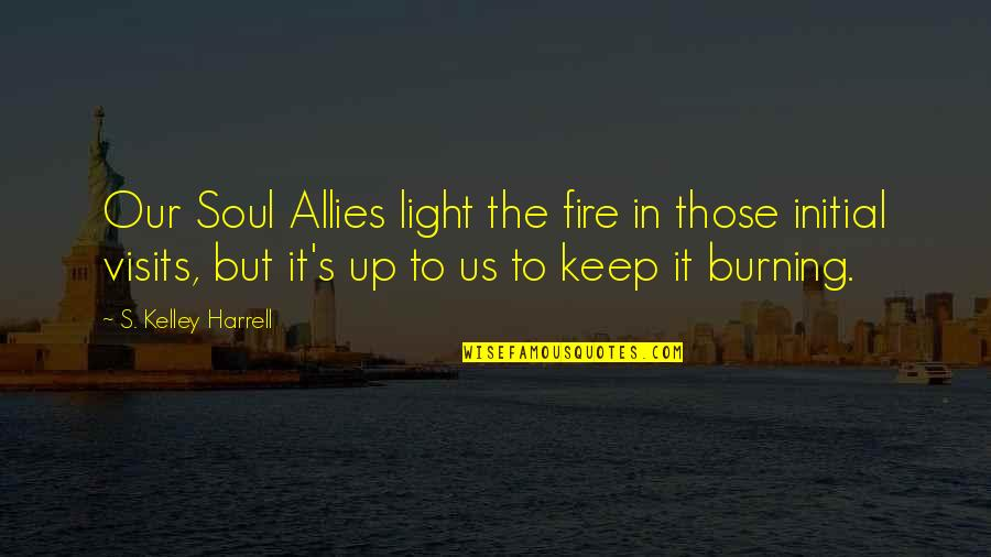 Soul Fire Quotes By S. Kelley Harrell: Our Soul Allies light the fire in those