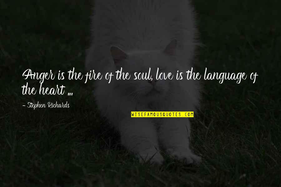 Soul Fire Quotes By Stephen Richards: Anger is the fire of the soul, love