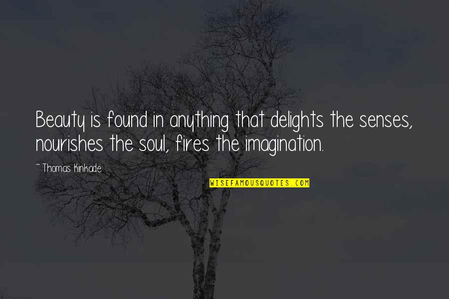 Soul Fire Quotes By Thomas Kinkade: Beauty is found in anything that delights the