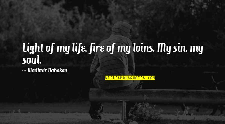 Soul Fire Quotes By Vladimir Nabokov: Light of my life, fire of my loins.