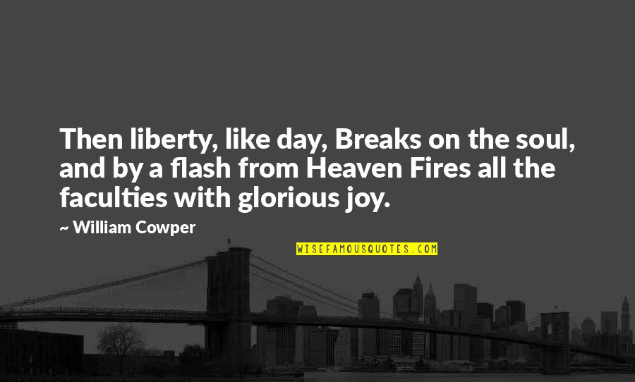 Soul Fire Quotes By William Cowper: Then liberty, like day, Breaks on the soul,