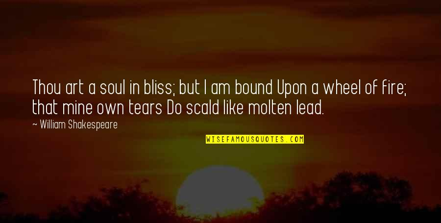 Soul Fire Quotes By William Shakespeare: Thou art a soul in bliss; but I