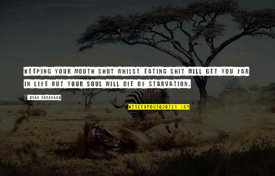 Soul Keeping Quotes By Dean Cavanagh: Keeping your mouth shut whilst eating shit will