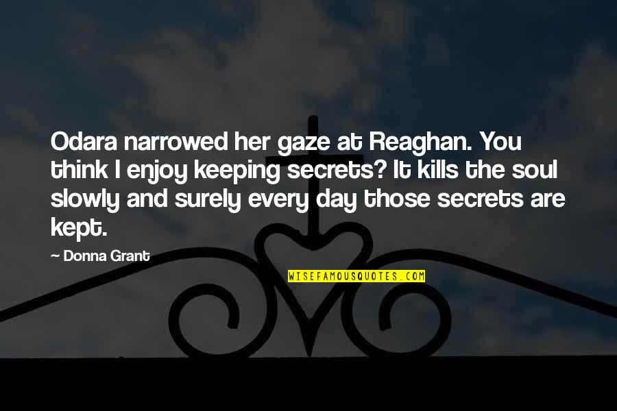 Soul Keeping Quotes By Donna Grant: Odara narrowed her gaze at Reaghan. You think