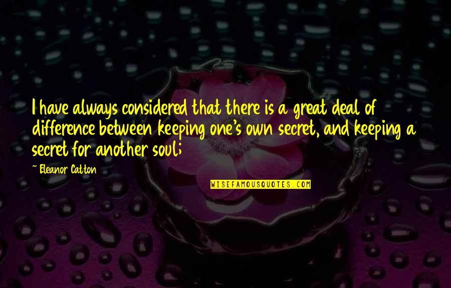 Soul Keeping Quotes By Eleanor Catton: I have always considered that there is a