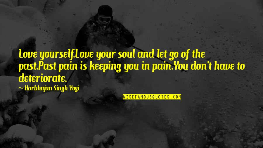 Soul Keeping Quotes By Harbhajan Singh Yogi: Love yourself.Love your soul and let go of