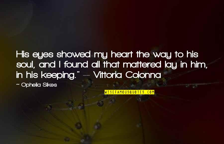 Soul Keeping Quotes By Ophelia Sikes: His eyes showed my heart the way to