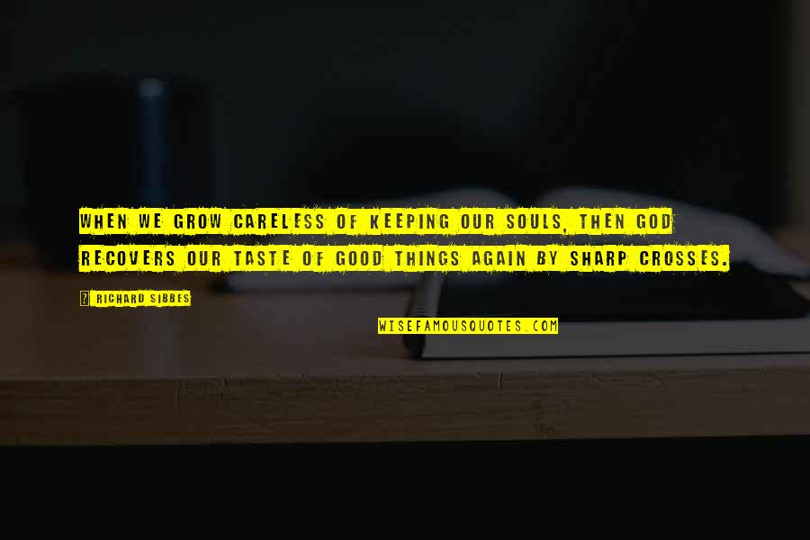 Soul Keeping Quotes By Richard Sibbes: When we grow careless of keeping our souls,