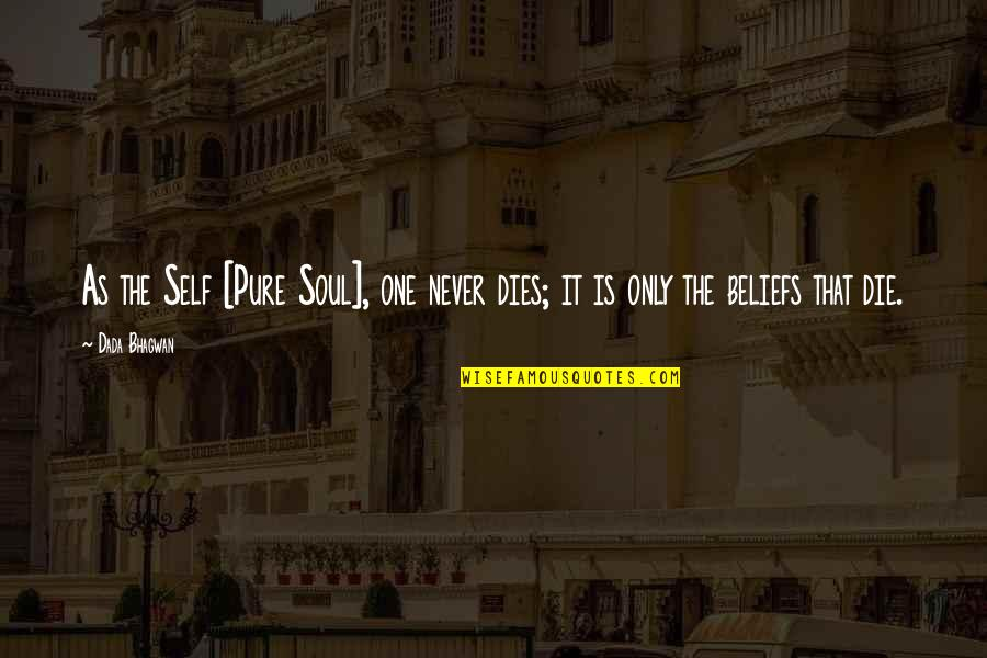 Soul Never Dies Quotes By Dada Bhagwan: As the Self [Pure Soul], one never dies;